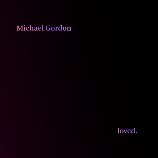 michael gordon - loved.
