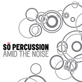 So Percussion - Amid the Noise