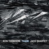 Ken Thomson - THAW ft. JACK Quartet