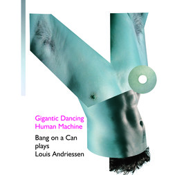 Louis Andriessen - Gigantic Dancing Human Machine