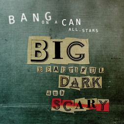 Bang on a Can All-Stars - Big Beautiful Dark and Scary