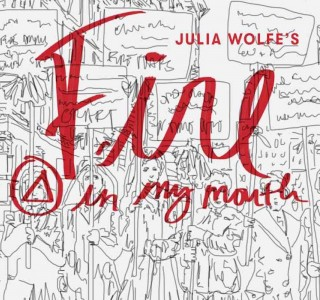 Julia Wolfe, 'Fire in my mouth' world premiere